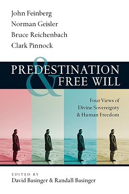 Predestination and Free Will: Four Views of Divine Sovereignty and Human Freedom, DAVID BASINGER, RANDALL BASINGER