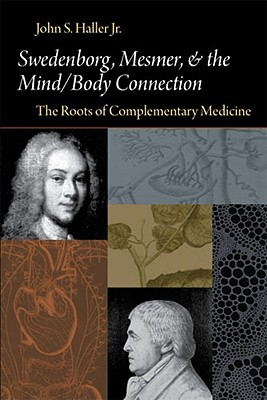 Image for SWEDENBORG, MESMER, AND THE MIND/BODY CONNECTION: THE ROOTS OF COMPLEMENTARY MEDICINE (Swedenborg Studies)