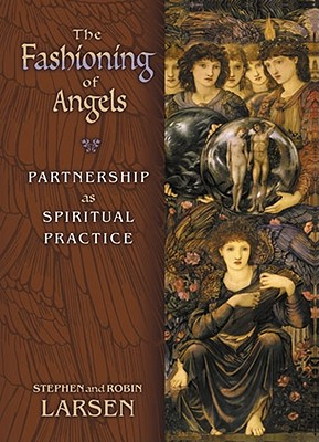 Image for The Fashioning of Angels: Partnership As Spiritual Practice