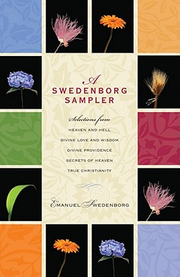 A Swedenborg Sampler: Selections from Heaven and Hell, Divine Love and Wisdom, Divine Providence, True Christianity, and Secrets of Heaven, EMANUEL SWEDENBORG