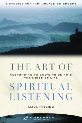 Image for The Art of Spiritual Listening: Responding to God's Voice Amid the Noise of Life (Fisherman Resources)