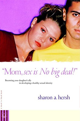 Mom, Sex Is No Big Deal! Becoming Your Daughter's Ally in Developing a Healthy Sexual Identity