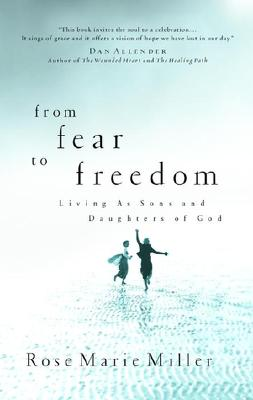 From Fear to Freedom: Living as Sons and Daughters of God, Miller, Rose Marie