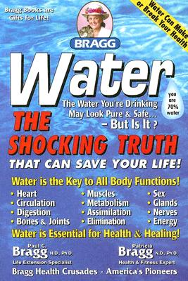 Water: The Shocking Truth That can Save Your Life, Bragg, Patricia