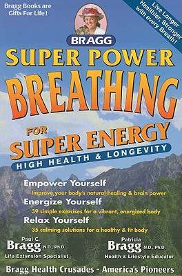 Bragg Super Power Breathing: For Super Health & High Energy, Patricia Bragg and Paul C. Bragg