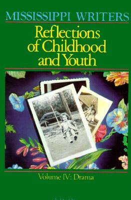 Image for Mississippi Writers: Reflections of Childhood and Youth: Volume IV: Drama (Center for the Study of Southern Culture Series)