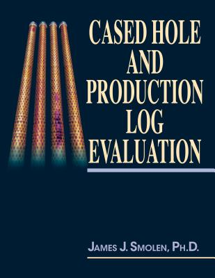Cased Hole and Production Log Evaluation, James J. Smolen (Author)