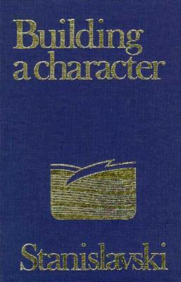 Building a Character, Stanislavski, Constantin; Logan, Joshua [intro]; Hapgood, Elizabeth Reynolds [trans]