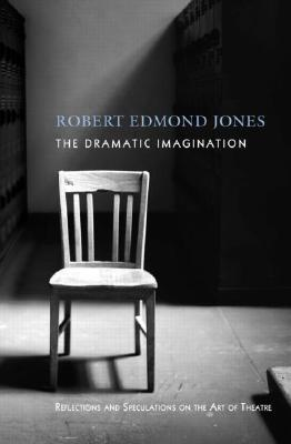 The Dramatic Imagination: Reflections and Speculations on the Art of the Theatre, Reissue (Theatre Arts Book), Jones, Robert Edmond