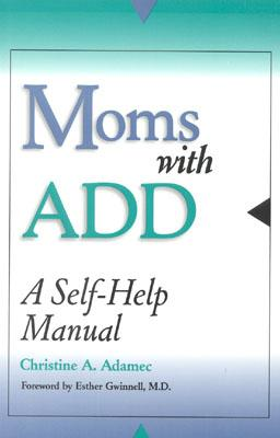 Moms With Add: A Self-Help Manual, Adamec, Christine A.