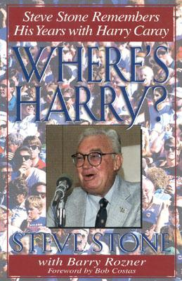Where's Harry? : Steve Stone Remembers His Years with Harry Caray, Stone, Steve; Rozner, Barry