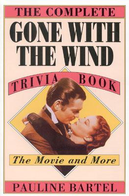 The Complete Gone with the Wind Trivia Book: The Movie and More, Bartel, Pauline