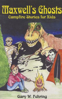 Maxwell's Ghosts: Campfire Stories for Kids, Fehring, Gary W.