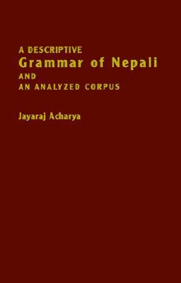 A Descriptive Grammar of Nepali and an Analyzed Corpus, Acharya, Jayaraj