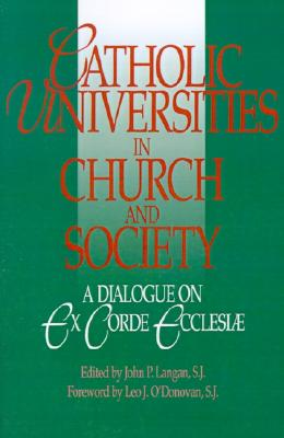 Catholic Universities in Church and Society: A Dialogue on Ex Corde Ecclesiae