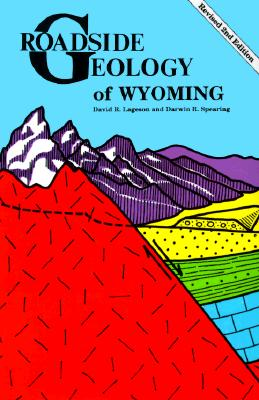 Roadside Geology of Wyoming, Lageson, David;Spearing, Darwin R.
