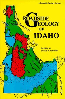 Roadside Geology of Idaho (Roadside Geology Series), Alt, David; Hyndman, Donald W.