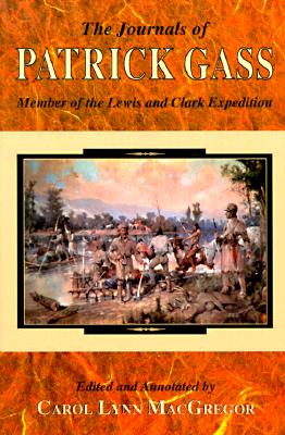 The Journals of Patrick Gass: Member of the Lewis and Clark Expedition (Lewis & Clark Expedition), Patrick Gass
