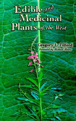 Edible and Medicinal Plants of the West, Gregory L. Tilford
