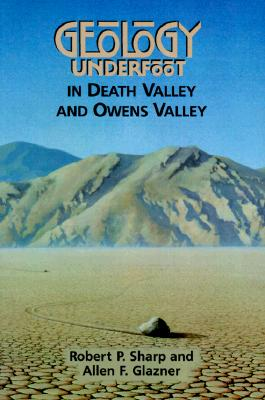 Geology Underfoot in Death Valley and Owens Valley, Sharp, Robert P.;Glazner, Allen F.