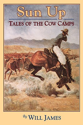 Sun Up: Tales of the Cow Camps (Tumbleweed), James, Will
