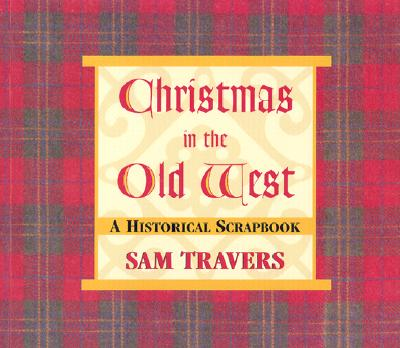 Christmas in the Old West: A Historical Scrapbook, Sam Travers