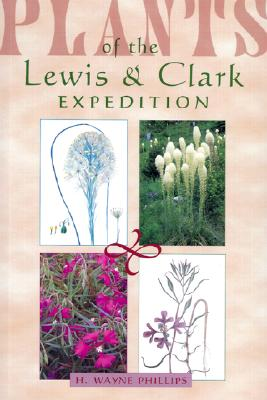 Plants of the Lewis & Clark Expedition, Phillips, H. Wayne
