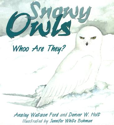 Snowy Owls: Whoo Are They?, Ford, Ansley Watson; Holt, Denver W.; A12