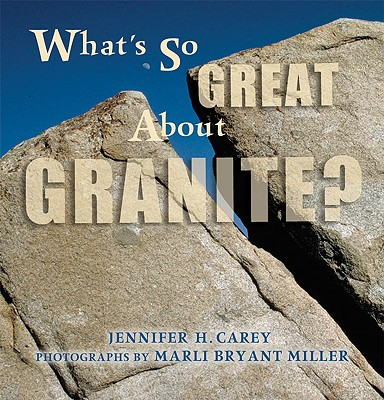 What's So Great About Granite? (What's So Great About Geology?), Carey, Jennifer
