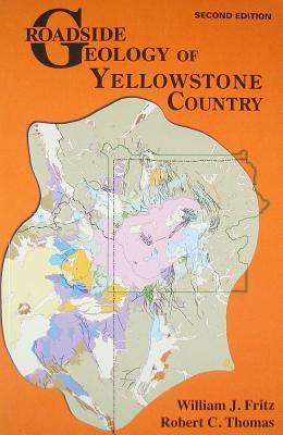 Roadside Geology of Yellowstone Country (Roadside Geology Series), William J. Fritz, Robert C. Thomas