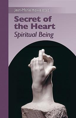 Secret Of The Heart: Spiritual Being (Monastic Wisdom Series), Howe OCSO, Jean-Marie