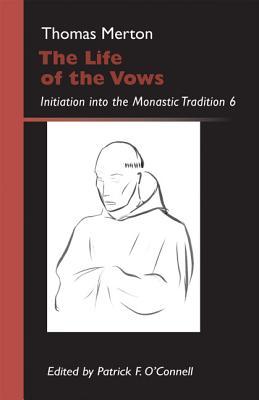 The Life of the Vows: Initiation into the Monastic Tradition 6 (Monastic Wisdom), Thomas Merton