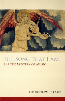 The Song That I Am: On the Mystery of Music (Monastic Wisdom Series), Elisabeth-Paule Labat