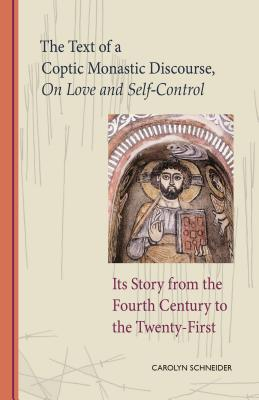 Image for The Text of a Coptic Monastic Discourse On Love and Self-Control and Its Story from the Fourth Century to the Twenty-First (Cistercian Studies)