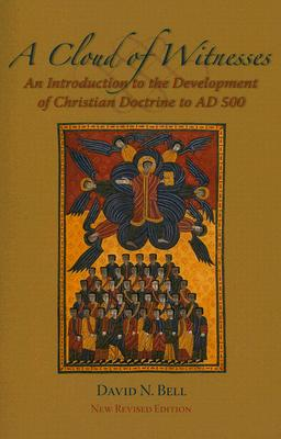 A Cloud of Witnesses: An Introductory History of the Development of Christian Doctrine to 500 AD, New Revised Edition (Cistercian Studies series), David N. Bell