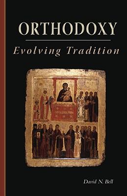 Orthodoxy: Evolving Tradition (Cistercian Studies), DAVID N. BELL