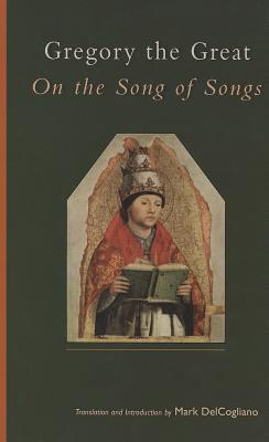 Gregory the Great: On the Song of Songs (Cistercian Studies), Mark Delcogliano