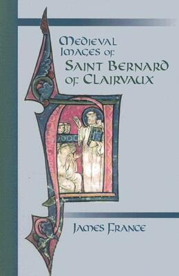 Image for Medieval Images Of Saint Bernard Of Clairvaux (Cistercian Studies)