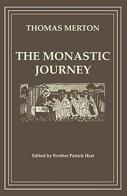 The Monastic Journey by Thomas Merton (Cistercian Studies)