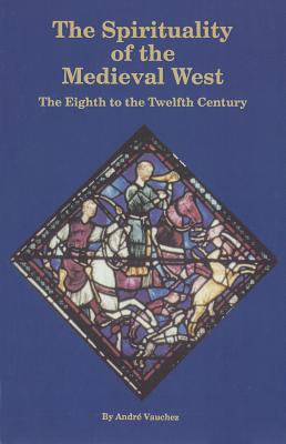 Image for Spirituality of the Medieval West: The Eighth to the Twelfth Century (Cistercian Studies Series)