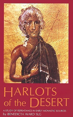 Harlots of the Desert: A Study of Repentance in Early Monastic Sources (Cistercian Studies Series, 106), BENEDICTA WARD