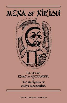 Mena of Nikiou : The Life of Isaac of Alexandria and the Martyrdom of Saint Macrobius (Cistercian Studies Series No. 107), Mena of Nikiou, David N. Bell