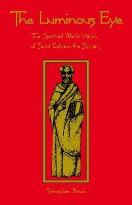 Image for Luminous Eye : The Spiritual World Vision of Saint Ephrem