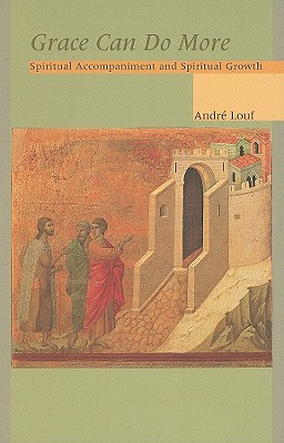 Grace Can Do More: Spiritual Accompaniment and Spiritual Growth (Cistercian Studies), Andre Louf OCSO