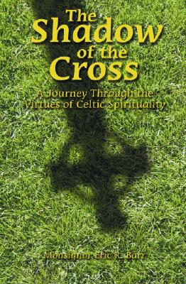 Image for The Shadow of the Cross: A Journey Through the Virtues of Celtic Spirituality