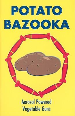 Image for Potato Bazooka: Aerosol Powered Vegetable Guns