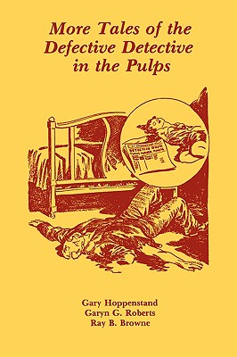 More Tales of the Defective Detective in the Pulps, Hoppenstand, Gary; Roberts, Garyn G.; Browne, Ray B.