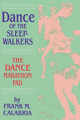 Image for Dance of the Sleepwalkers: The Dance Marathon Fad (Popular Entertainment and Leisure)