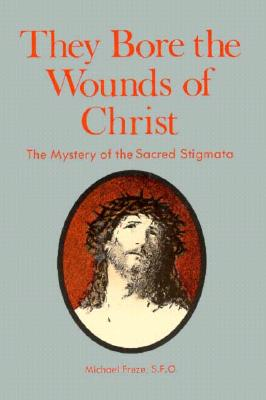 Image for They Bore the Wounds of Christ: The Mystery of the Sacred Stigmata