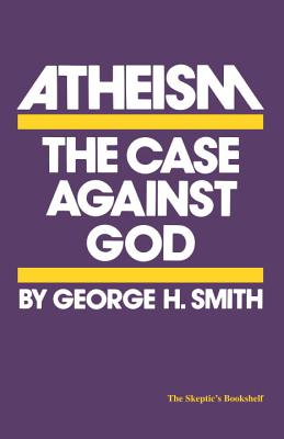 Image for Atheism: The Case Against God (The Skeptic's Bookshelf)